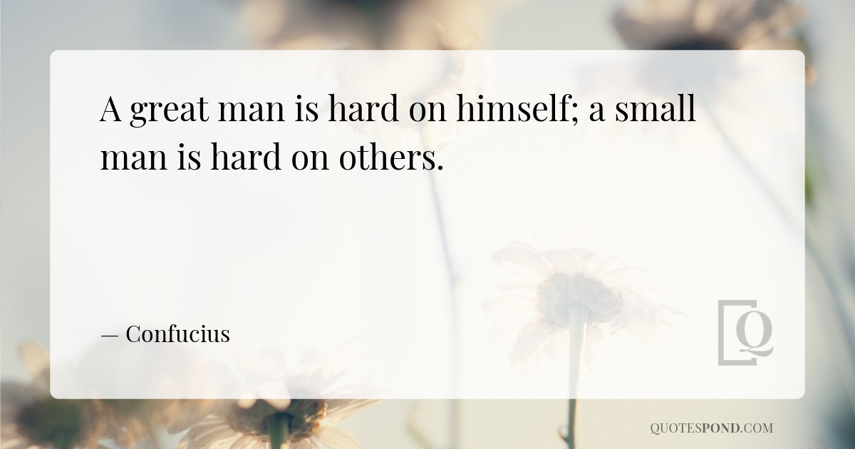 a-great-man-is-hard-on-himself-a-small-man-is-hard-on-others