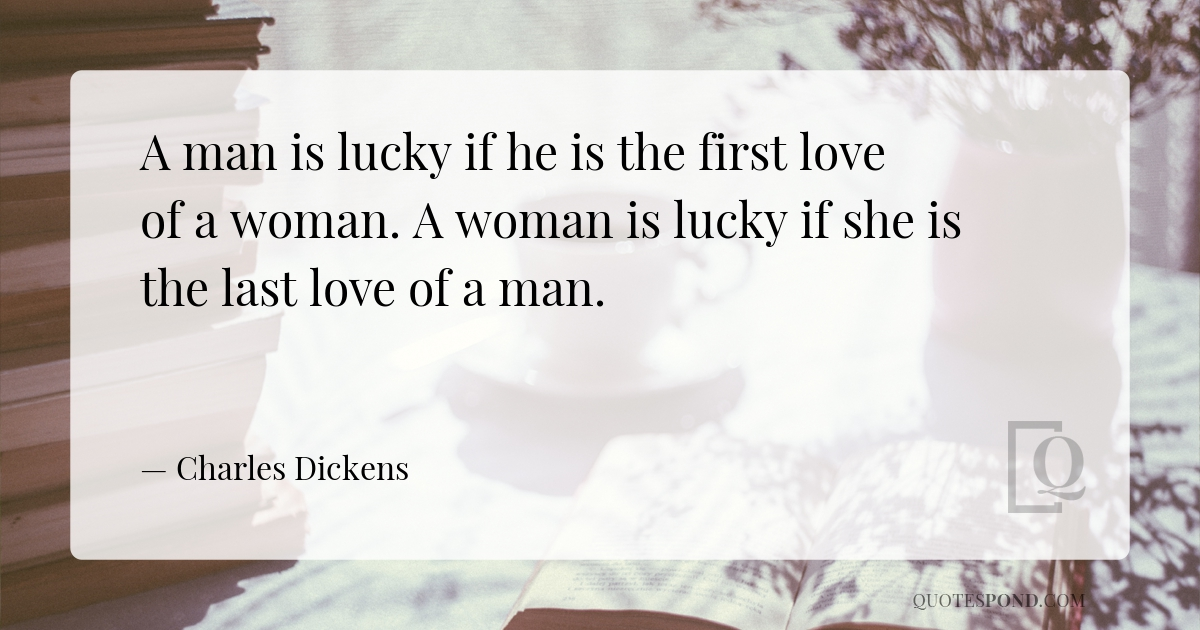 a-man-is-lucky-if-he-is-the-first-love-of-a-woman-a-woman-is-lucky-if-she-is-the-last-love-of-a-man