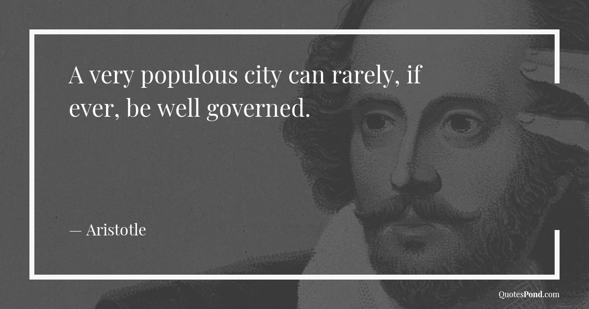 a-very-populous-city-can-rarely-if-ever-be-well-governed