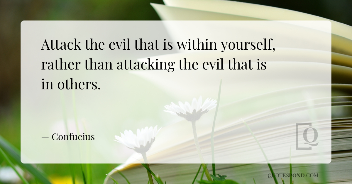 attack-the-evil-that-is-within-yourself-rather-than-attacking-the-evil-that-is-in-others