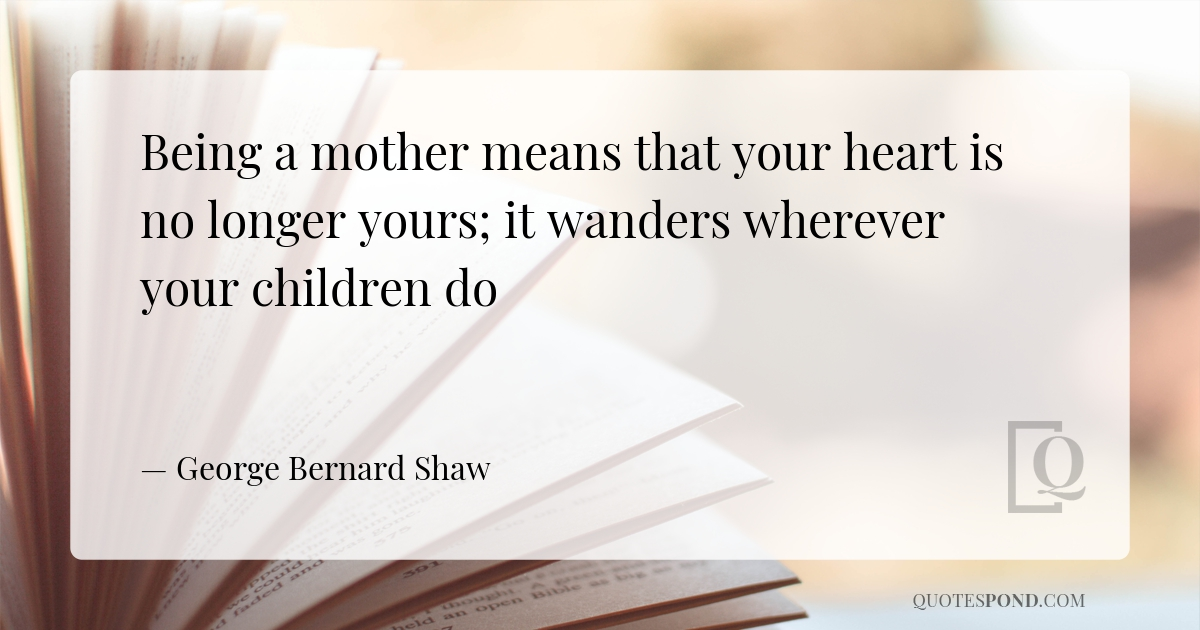 being-a-mother-means-that-your-heart-is-no-longer-yours-it-wanders-wherever-your-children-do