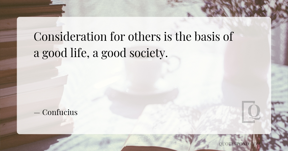consideration-for-others-is-the-basis-of-a-good-life-a-good-society