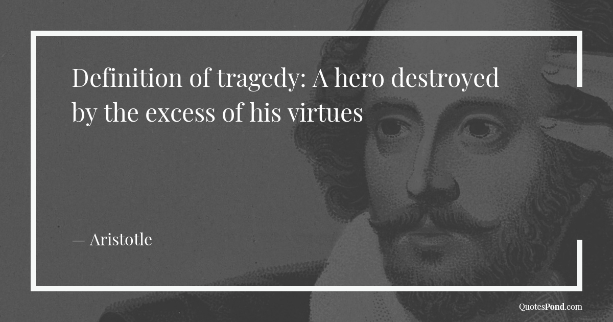 definition-of-tragedy-a-hero-destroyed-by-the-excess-of-his-virtues