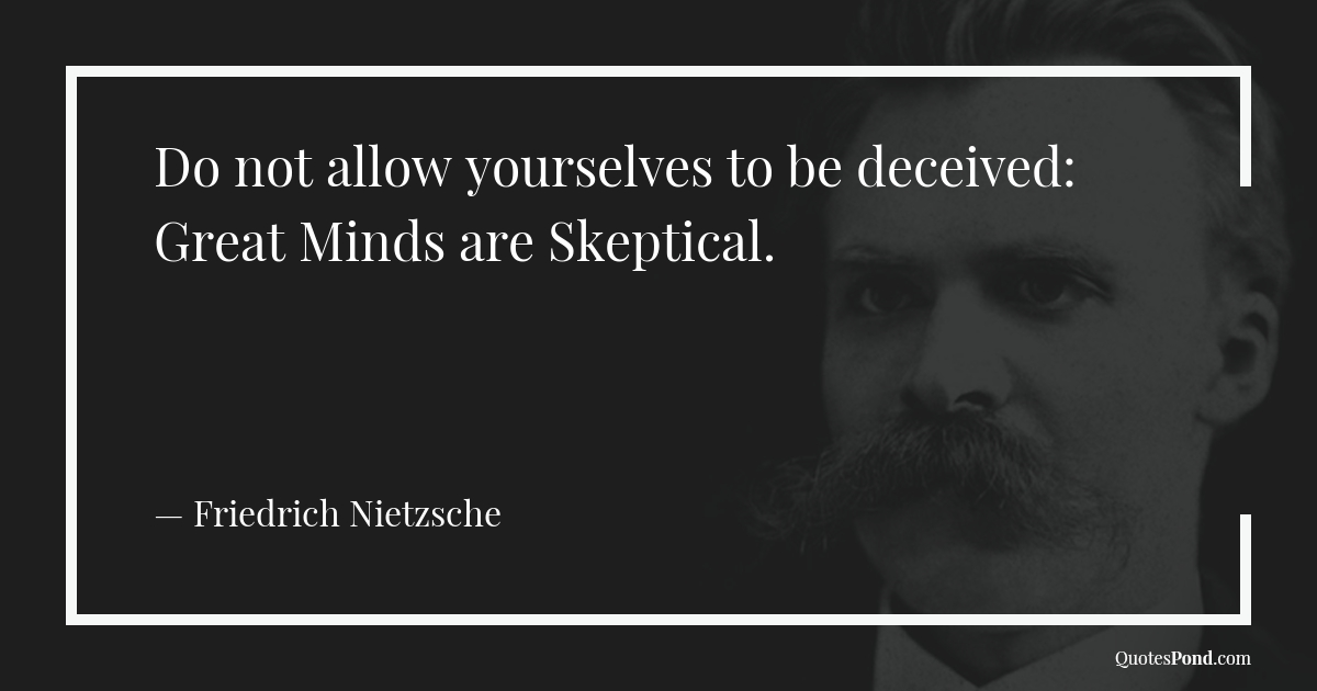 do-not-allow-yourselves-to-be-deceived-great-minds-are-skeptical