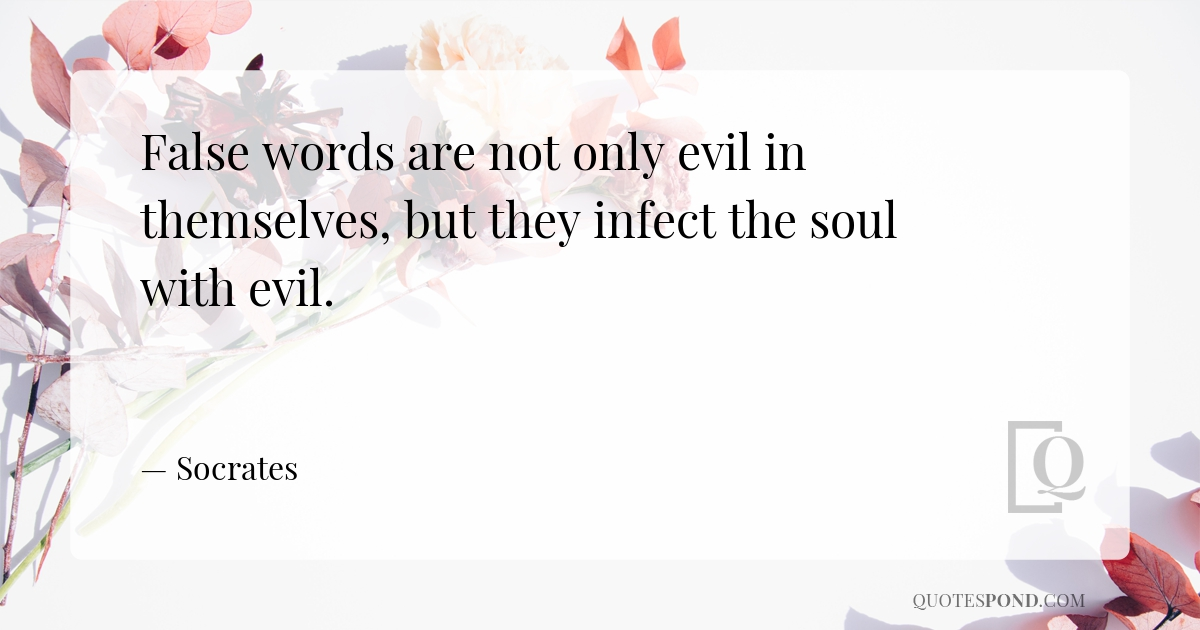 false-words-are-not-only-evil-in-themselves-but-they-infect-the-soul-with-evil