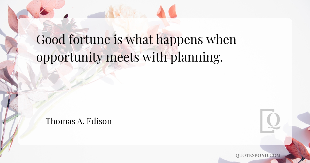 good-fortune-is-what-happens-when-opportunity-meets-with-planning