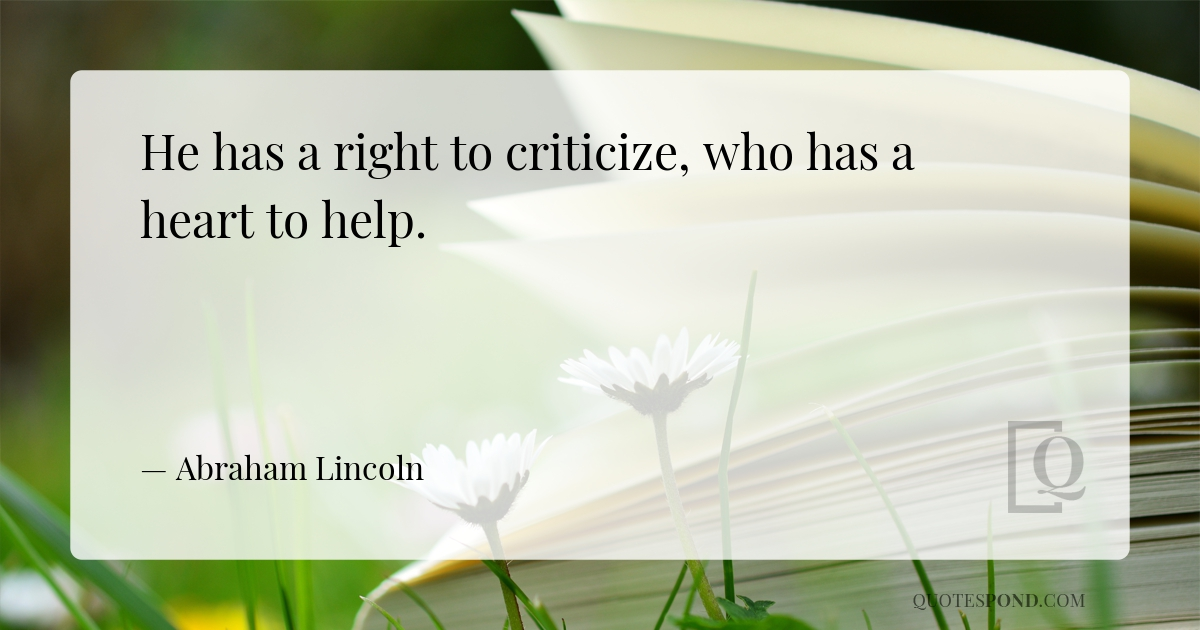 he-has-a-right-to-criticize-who-has-a-heart-to-help