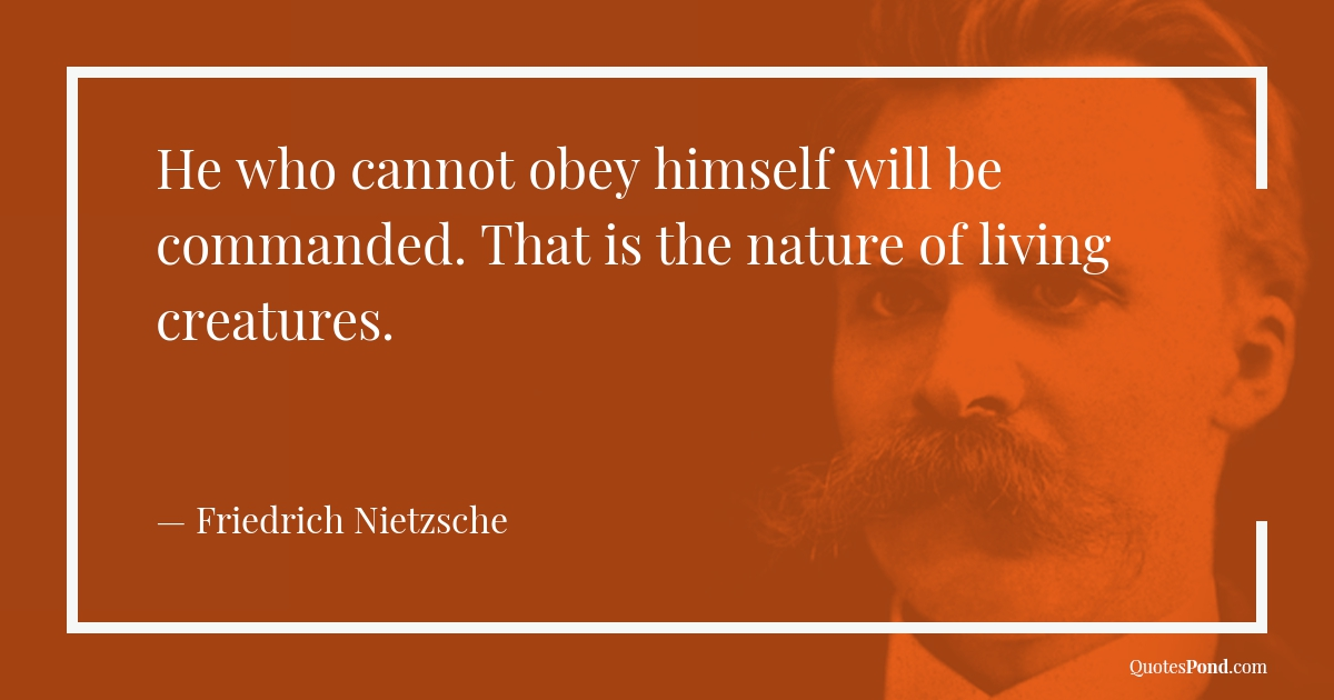 he-who-cannot-obey-himself-will-be-commanded-that-is-the-nature-of-living-creatures