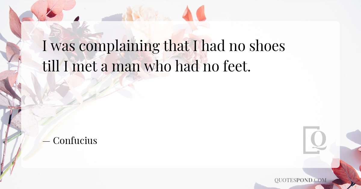 i-was-complaining-that-i-had-no-shoes-till-i-met-a-man-who-had-no-feet