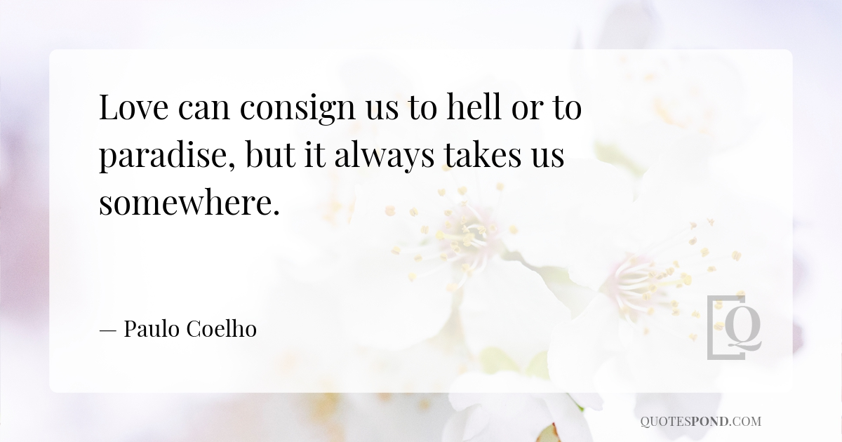 love-can-consign-us-to-hell-or-to-paradise-but-it-always-takes-us-somewhere