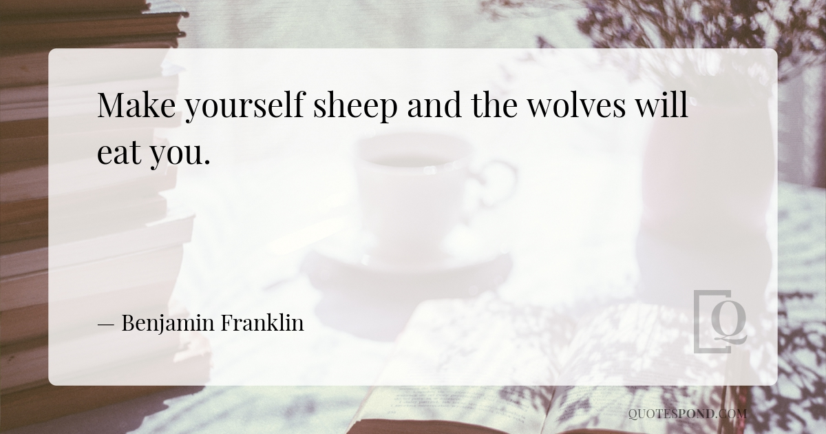 make-yourself-sheep-and-the-wolves-will-eat-you