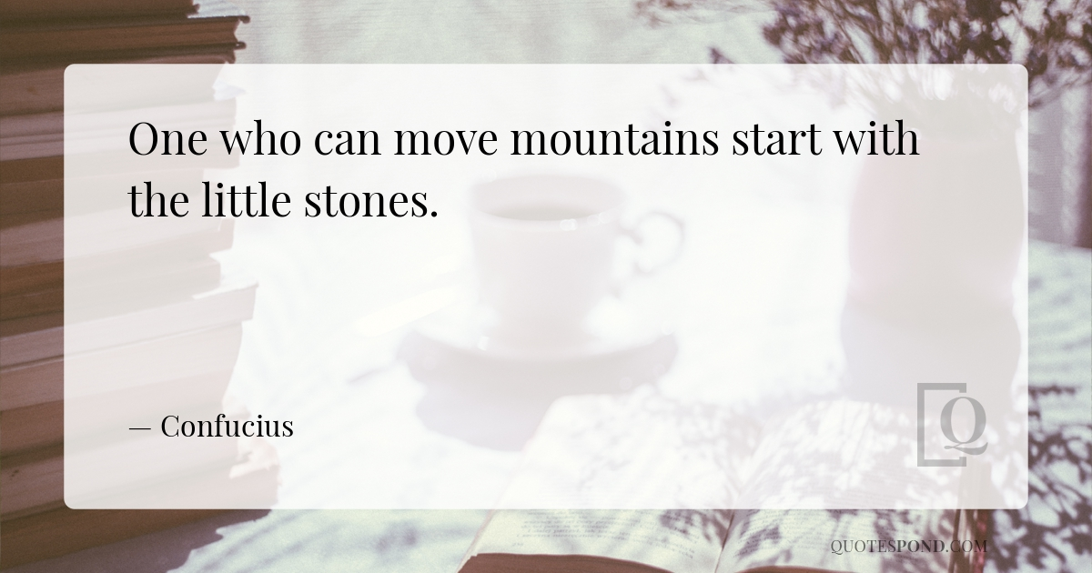 one-who-can-move-mountains-start-with-the-little-stones