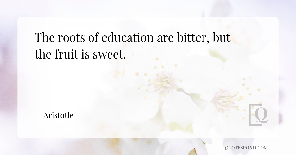 the-roots-of-education-are-bitter-but-the-fruit-is-sweet