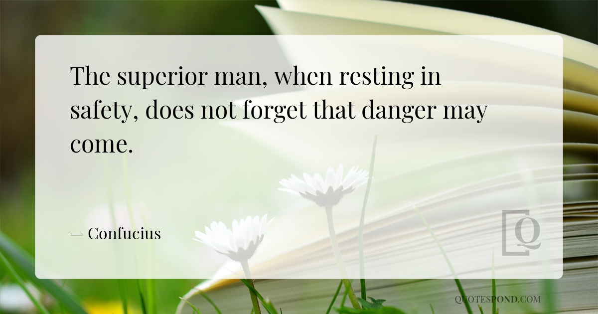 the-superior-man-when-resting-in-safety-does-not-forget-that-danger-may-come