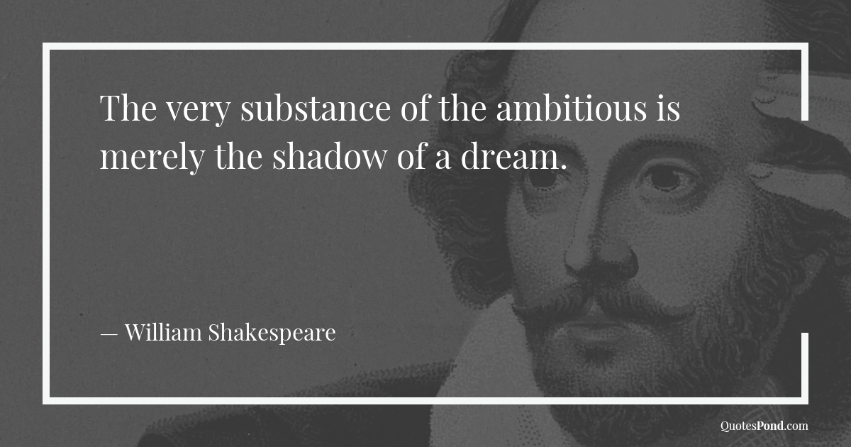 the-very-substance-of-the-ambitious-is-merely-the-shadow-of-a-dream