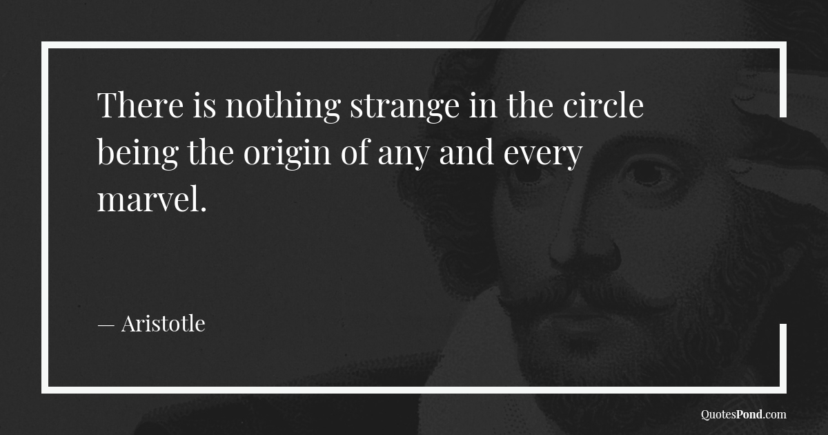 there-is-nothing-strange-in-the-circle-being-the-origin-of-any-and-every-marvel