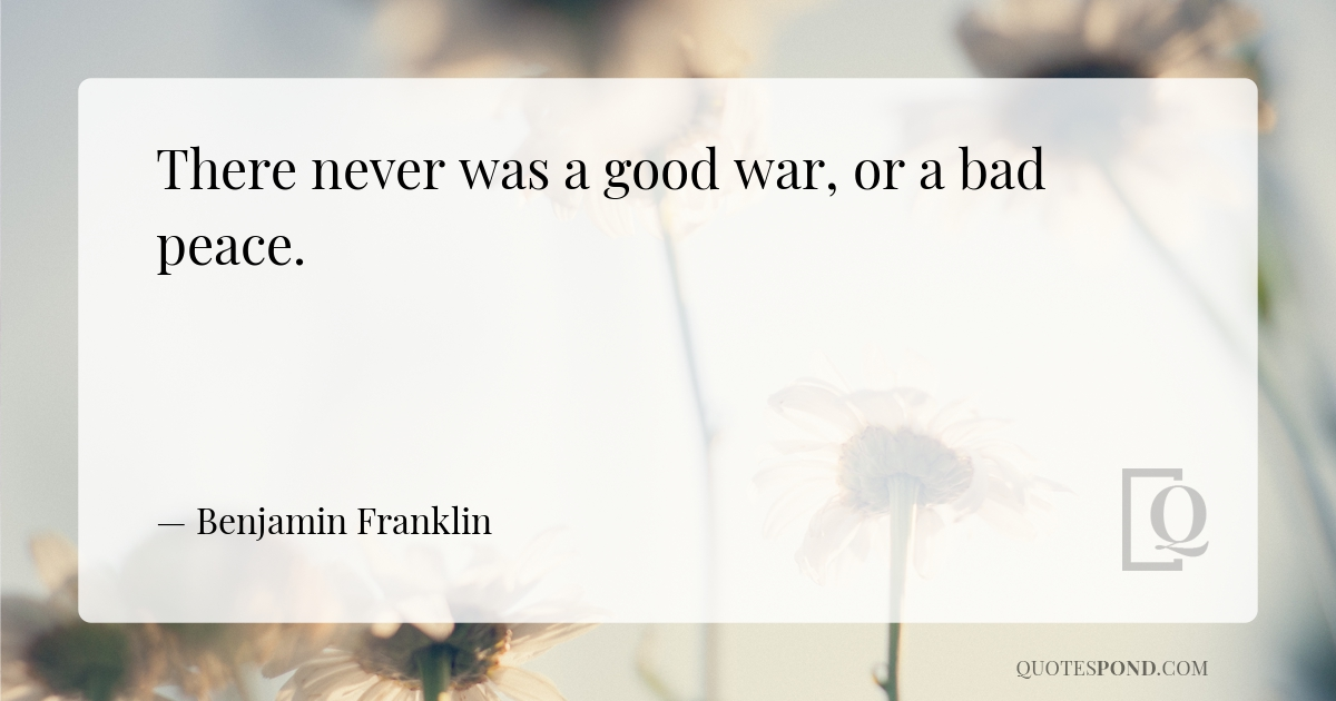 there-never-was-a-good-war-or-a-bad-peace