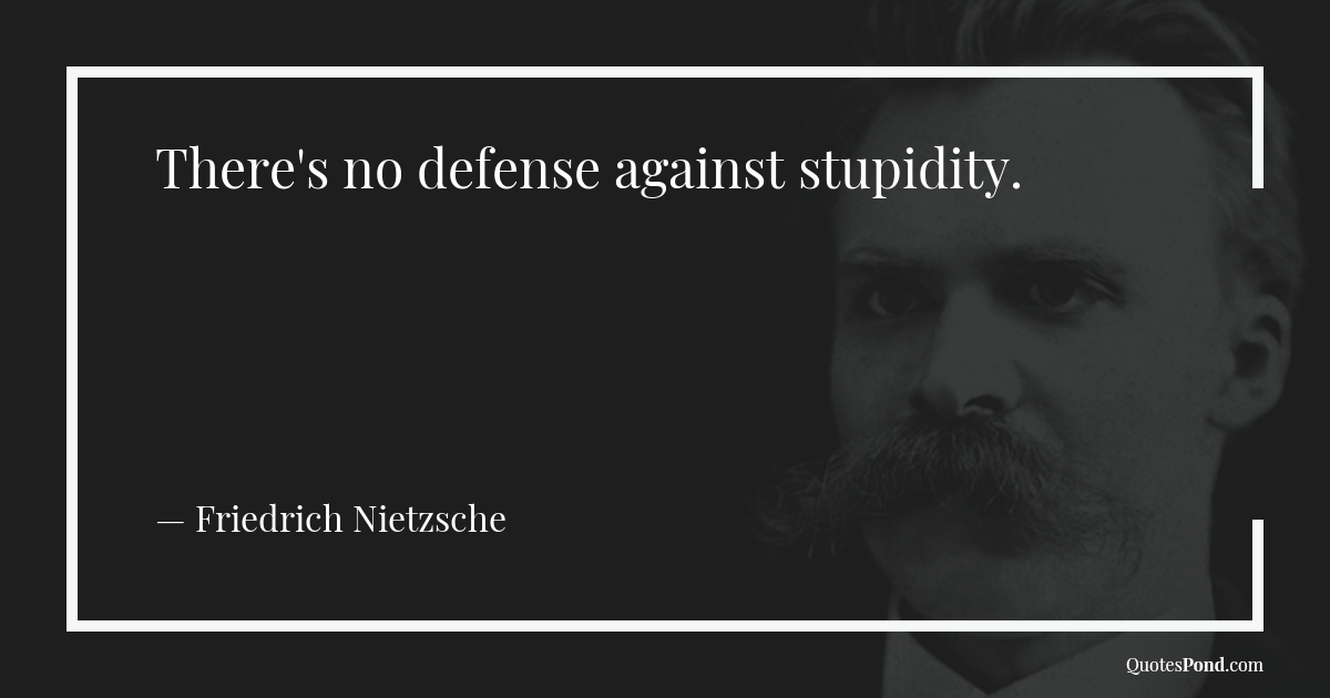 theres-no-defense-against-stupidity