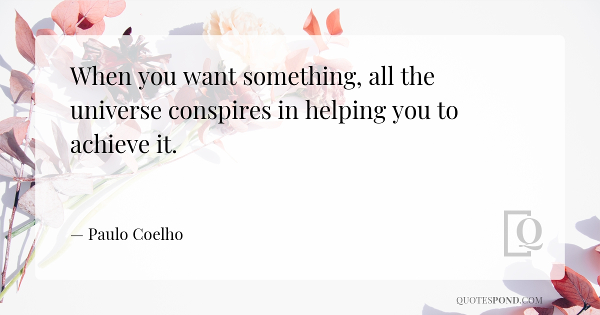 when-you-want-something-all-the-universe-conspires-in-helping-you-to-achieve-it